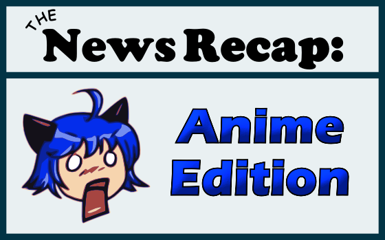 News Recap Anime